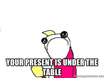 X ALL THE THINGS -  your present is under the table