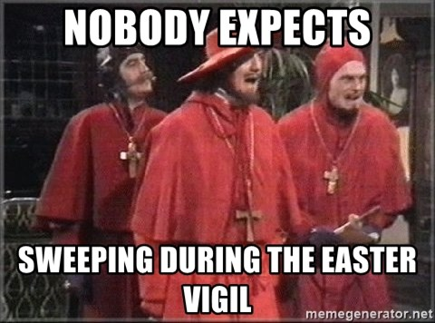 spanish inquisition - Nobody Expects sweeping during the easter vigil