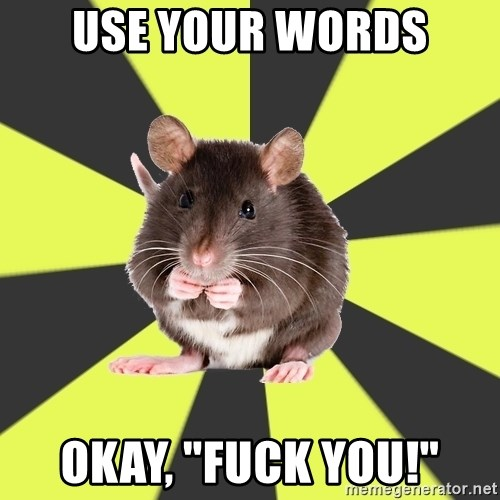 "Survivor Rat - USE YOUR WORDS Okay, ""fuck you!"""