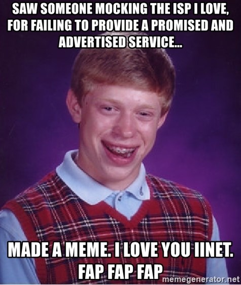 Bad Luck Brian - saw someone mocking the isp i love, for failing to provide a promised and advertised service... made a meme. i love you iinet. fap fap fap