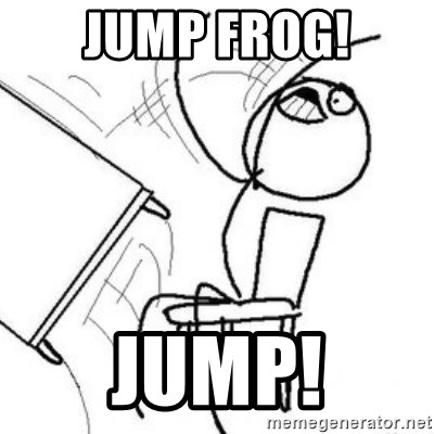 Flip table meme - jump frog! jump!