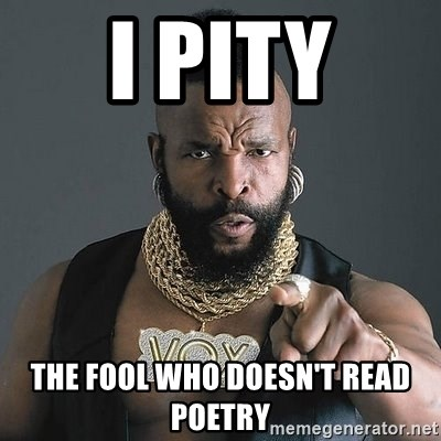 Mr T - I pity the fool who doesn't read poetry