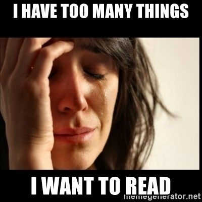 First World Problems - I have too many things I want to read