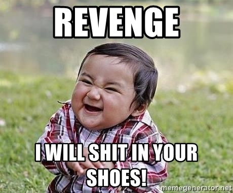 Evil Plan Baby - Revenge I will shit in your shoes!