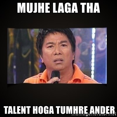 Willie Revillame me - mujhe laga tha  talent hoga tumhre ander