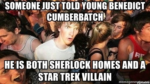 -Sudden Clarity Clarence - SOMEONE JUST TOLD YOUNG BENEDICT CUMBERBATCH HE IS BOTH SHERLOCK HOMES AND A STAR TREK VILLAIN