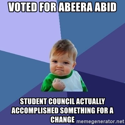 Success Kid - voted for abeera abid Student council actually accomplished something for a change