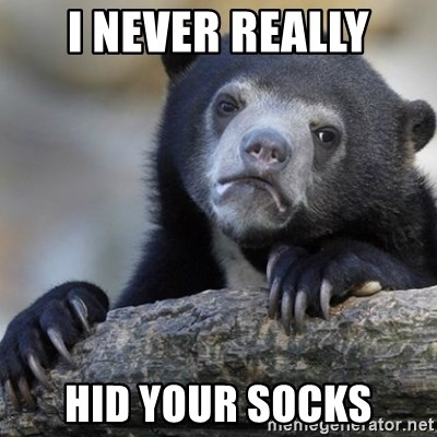 Confession Bear - I never really hid your socks