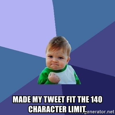 Success Kid -  Made my tweet fIt the 140 character limit.