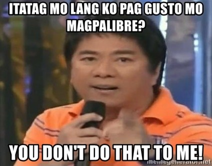 willie revillame you dont do that to me - itatag mo lang ko pag gusto mo magpalibre? you don't do that to me!