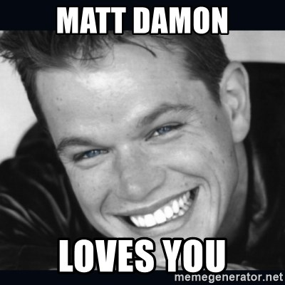 Matt Damon meme - matt damon loves you
