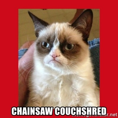 No cat -  Chainsaw Couchshred