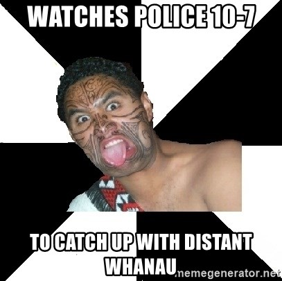 Maori Guy - Watches police 10-7 to catch up with distant whanau
