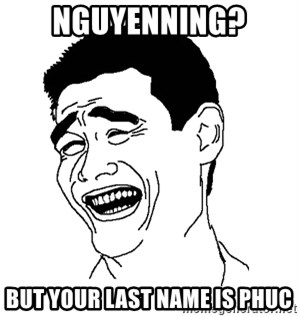 Asian Troll Face - Nguyenning? But your last name is phuc