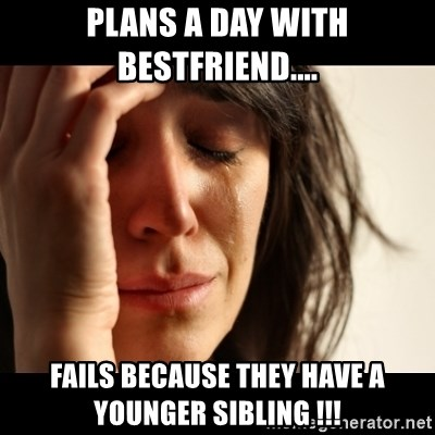 crying girl sad - Plans a day with bestfriend.... Fails because they have a younger sibling !!!