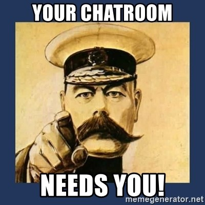 your country needs you - your chatroom needs you!