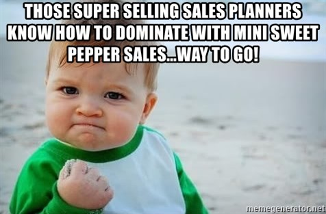 fist pump baby - Those super selling sales planners know how to Dominate with mini sweet pepper sales...way to go!
