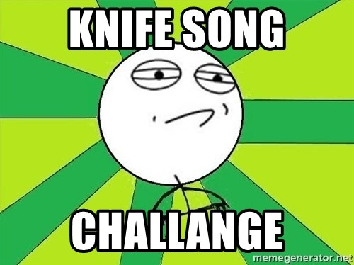 Challenge Accepted 2 - knife song challange