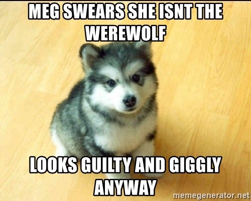 Baby Courage Wolf - Meg swears she isnt the werewolf looks guilty and giggly anyway