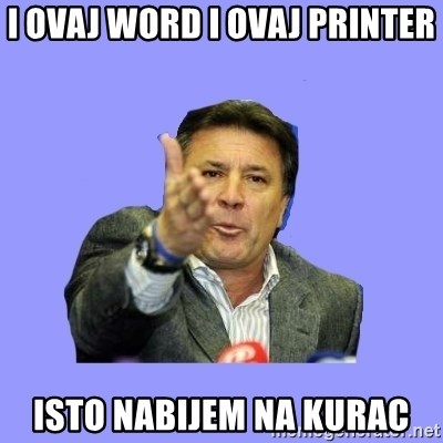 Mamic - I OVAJ WORD I OVAJ PRINTER ISTO NABIJEM NA KURAC