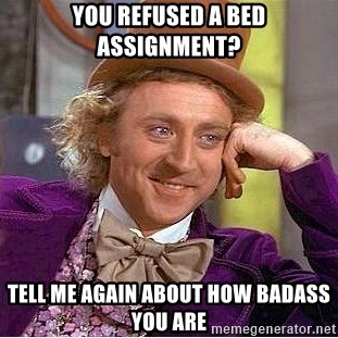 Willy Wonka - You refused a bed assignment? tell me again about how badass you are