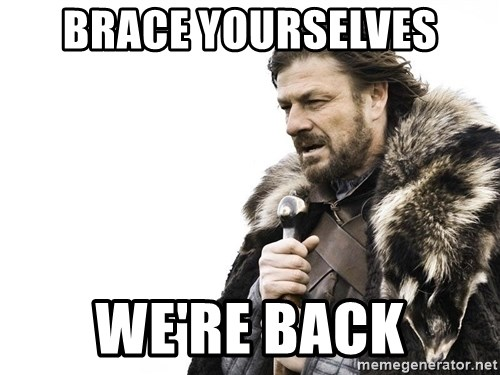 Winter is Coming - brace yourselves we're back
