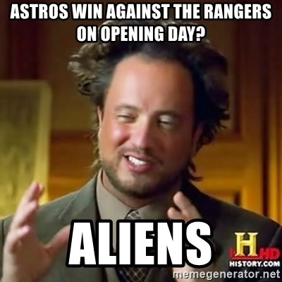 ancient alien guy - Astros win against the rangers on opening day? Aliens