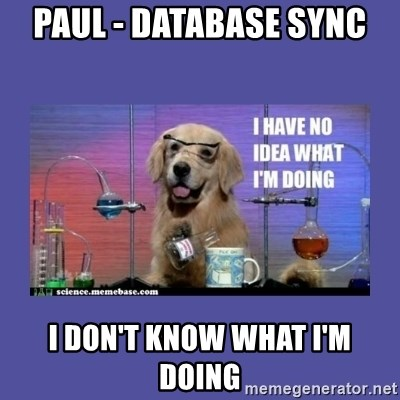 I don't know what i'm doing! dog - paul - Database sync I don't know what i'm doing