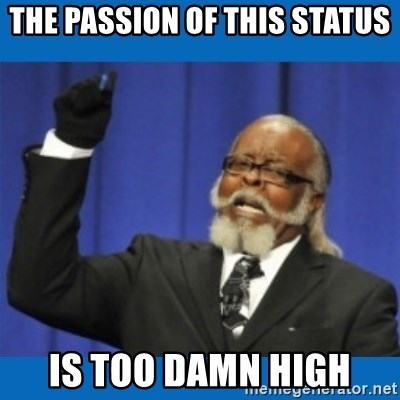 Too damn high - THE PASSION OF THIS STATUS IS TOO DAMN HIGH