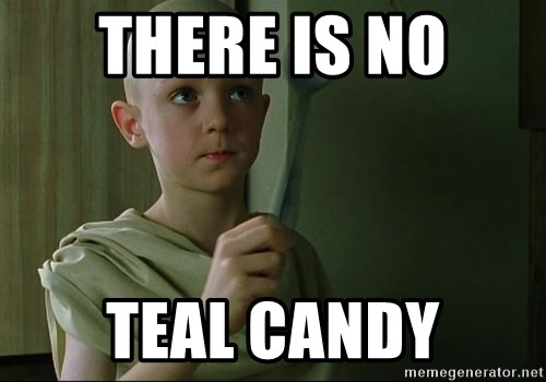 There is no spoon - THERE IS NO TEAL CANDY