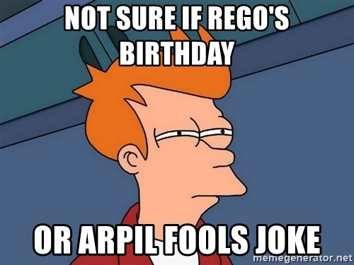 Futurama Fry - Not sure if REgo's birthday or Arpil fools joke