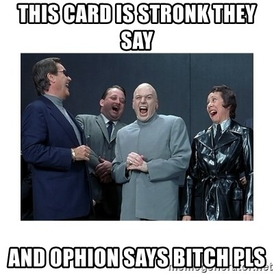 Dr. Evil Laughing - This card is stronk they say and ophion says bitch pls