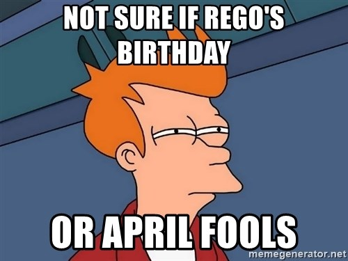 Futurama Fry - Not sure if rego's birthday or april fools