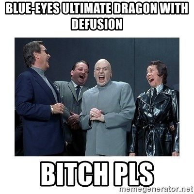 Dr. Evil Laughing - Blue-eyes ultimate dragon with defusion bitch pls
