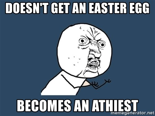 Y U No - doesn't get an easter egg becomes an athiest