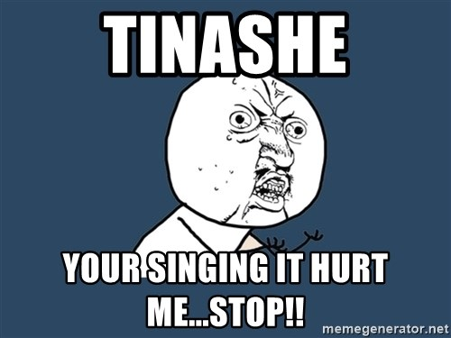 Y U No - tinashe Your singing it hurt me...stop!!