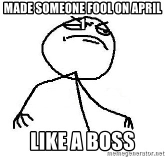 Like A Boss - Made someone fool on april 1 LIKE A BOSS