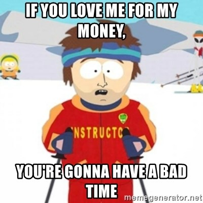 Bad time ski instructor 1 - If you love me for my money, You're gonna have a bad time