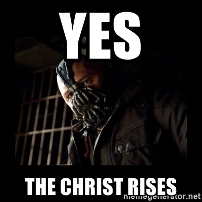 Bane Meme - Yes The christ rises