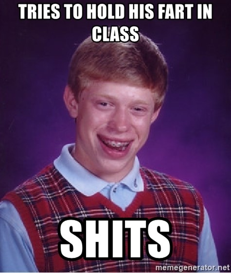Bad Luck Brian - Tries to hold his fart in class Shits
