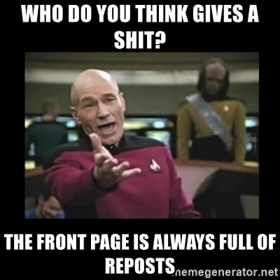 Patrick Stewart 101 - Who do you think gives a shit? the front page is always full of reposts