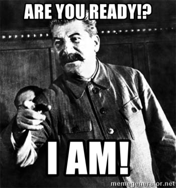 Joseph Stalin - Are you ready!? I am!