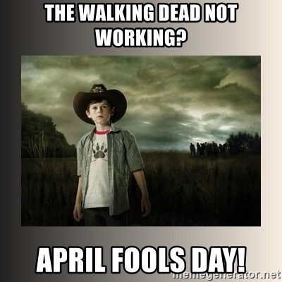The Walking Dead - The Walking dead not working? april fools day!