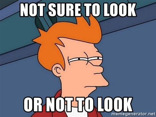 Futurama Fry - Not sure to look or not to look