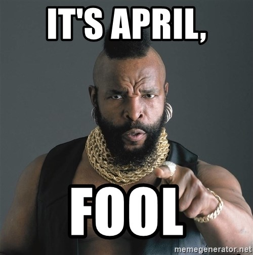 Mr T Fool - It's april, fool