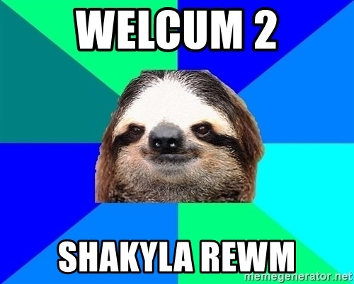 Socially Lazy Sloth - welcum 2 shakyla rewm