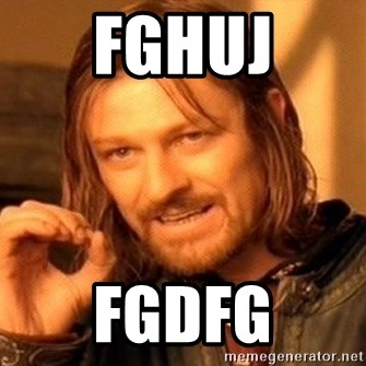 One Does Not Simply - fghuj fgdfg