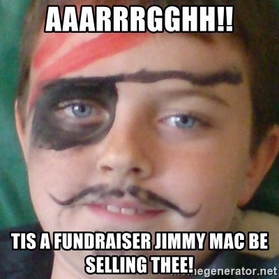 Ridiculously Pirate Dwyer - aaarrrgghh!! tis a fundraiser jimmy mac be selling thee!