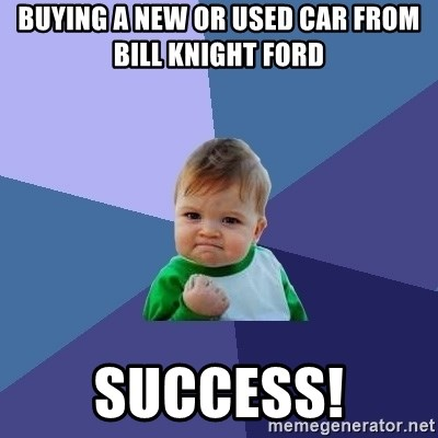 Success Kid - buying a new or used car from bill knight ford success!