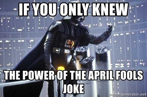 Darth Vader Shaking Fist - If you only knew The power of the April Fools Joke